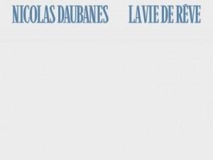 Nicolas Daubanes, « La vie de rêve »