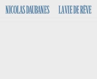 Nicolas Daubanes, «Lavie derêve»